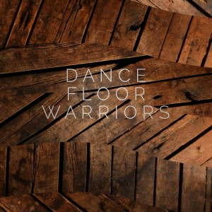 Dance Floor Warriors